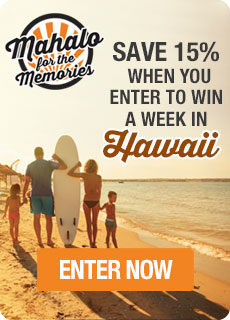Mahalo for the Memories: Save 15% when you enter to win a week in Hawaii. Enter Now!